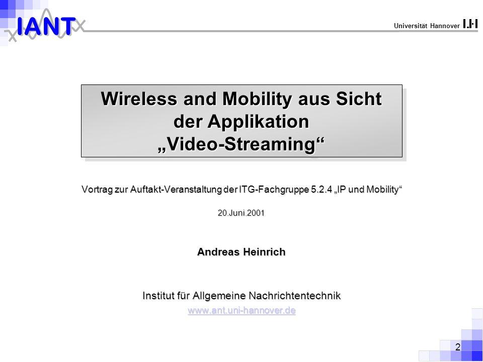 2 IANT Universität Hannover Wireless and Mobility aus Sicht der Applikation Video-Streaming Vortrag zur Auftakt-Veranstaltung der ITG-Fachgruppe 5.2.4