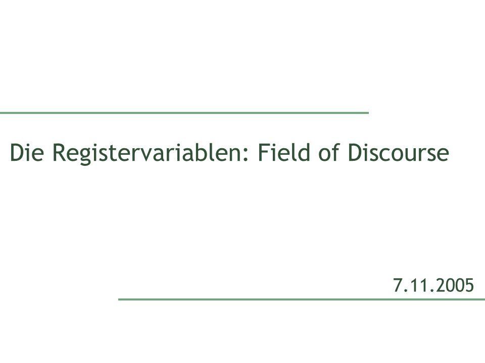 Die Registervariablen: Field of Discourse 7.11.2005