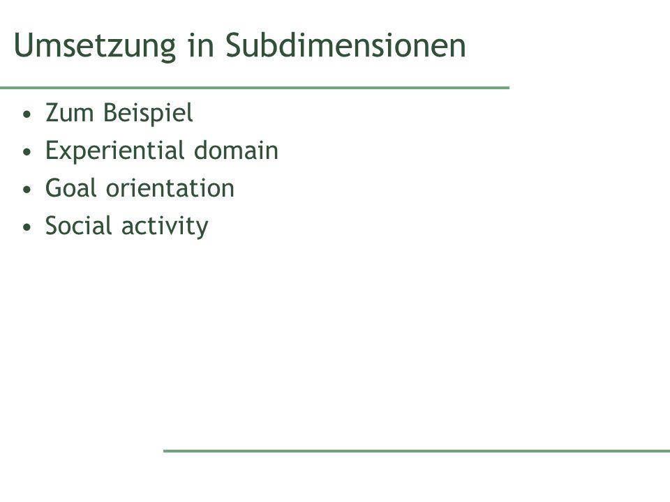 Umsetzung in Subdimensionen Zum Beispiel Experiential domain Goal orientation Social activity