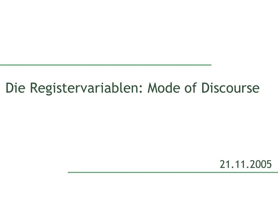 Die Registervariablen: Mode of Discourse 21.11.2005