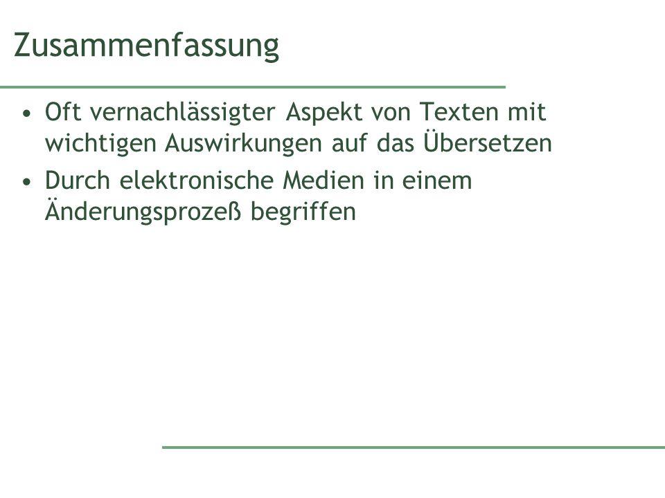Zusammenfassung Oft vernachlässigter Aspekt von Texten mit wichtigen Auswirkungen auf das Übersetzen Durch elektronische Medien in einem Änderungsprozeß begriffen