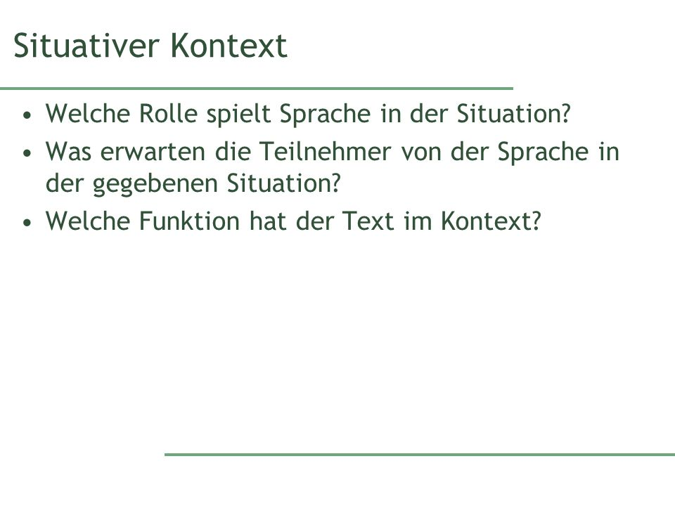 Situativer Kontext Welche Rolle spielt Sprache in der Situation.