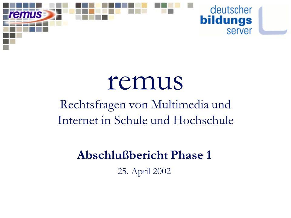remus Rechtsfragen von Multimedia und Internet in Schule und Hochschule Abschlußbericht Phase 1 25. April 2002