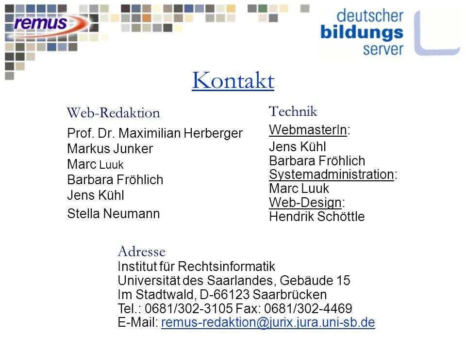 Kontakt Web-Redaktion Prof. Dr. Maximilian Herberger Markus Junker Marc Luuk Barbara Fröhlich Jens Kühl Stella Neumann Technik WebmasterIn: Jens Kühl
