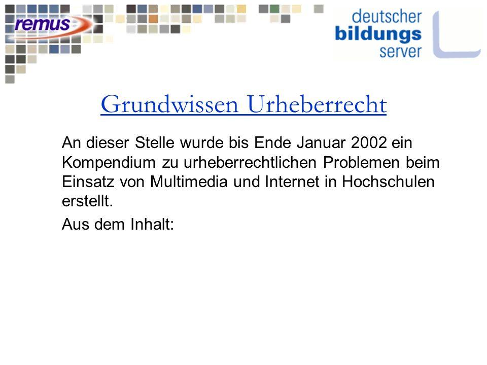 Grundwissen Urheberrecht An dieser Stelle wurde bis Ende Januar 2002 ein Kompendium zu urheberrechtlichen Problemen beim Einsatz von Multimedia und Internet in Hochschulen erstellt.