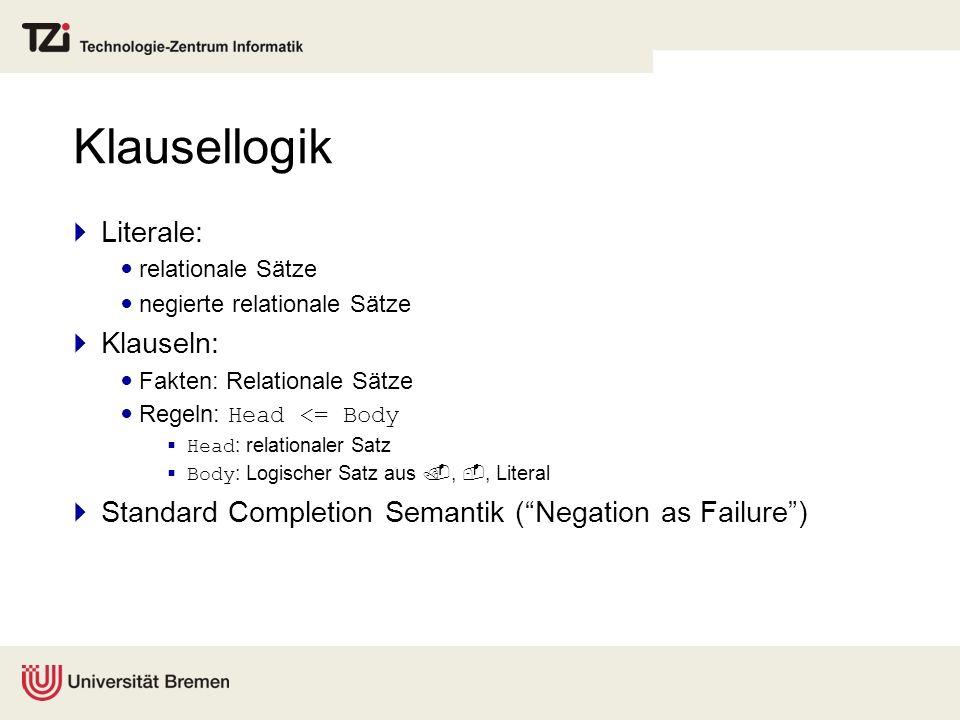 Klausellogik Literale: relationale Sätze negierte relationale Sätze Klauseln: Fakten: Relationale Sätze Regeln: Head <= Body Head : relationaler Satz