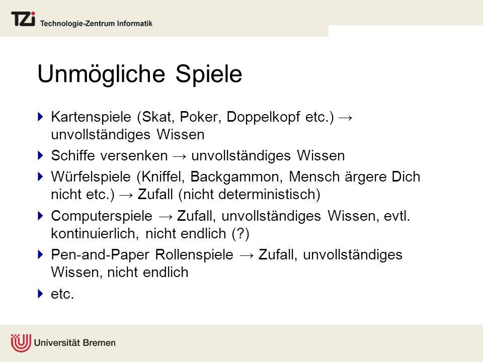 Unmögliche Spiele Kartenspiele (Skat, Poker, Doppelkopf etc.) unvollständiges Wissen Schiffe versenken unvollständiges Wissen Würfelspiele (Kniffel, B