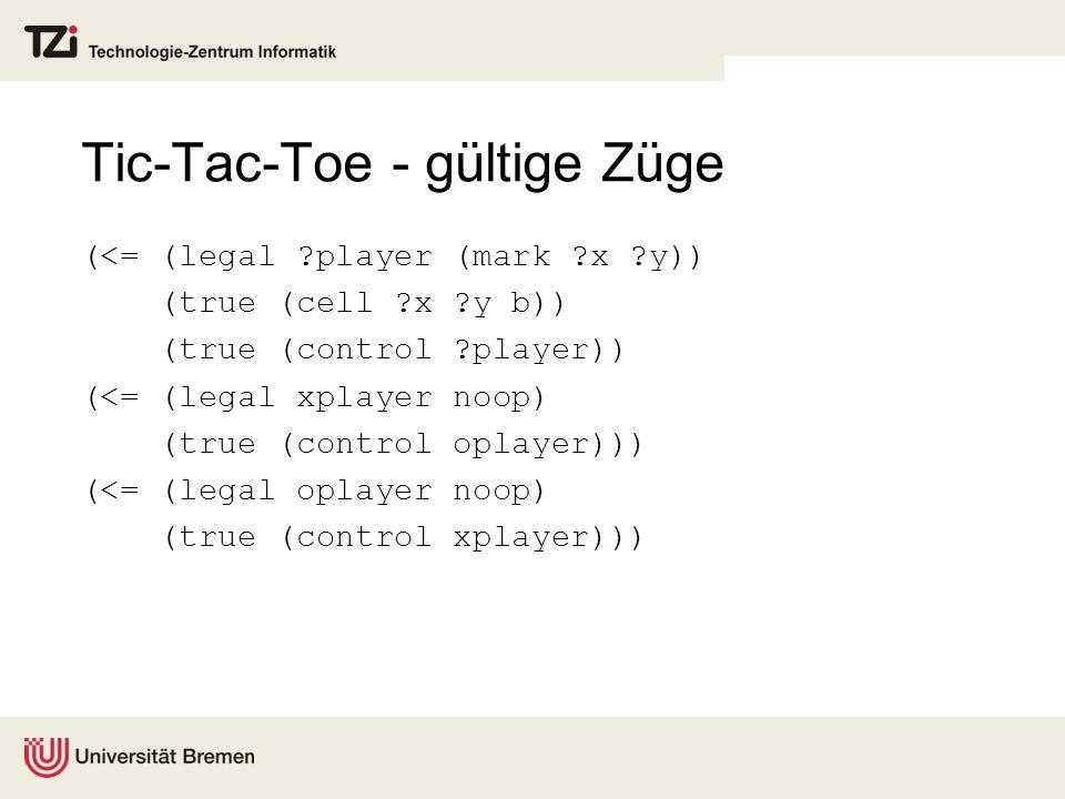 Tic-Tac-Toe - gültige Züge (<= (legal ?player (mark ?x ?y)) (true (cell ?x ?y b)) (true (control ?player)) (<= (legal xplayer noop) (true (control opl
