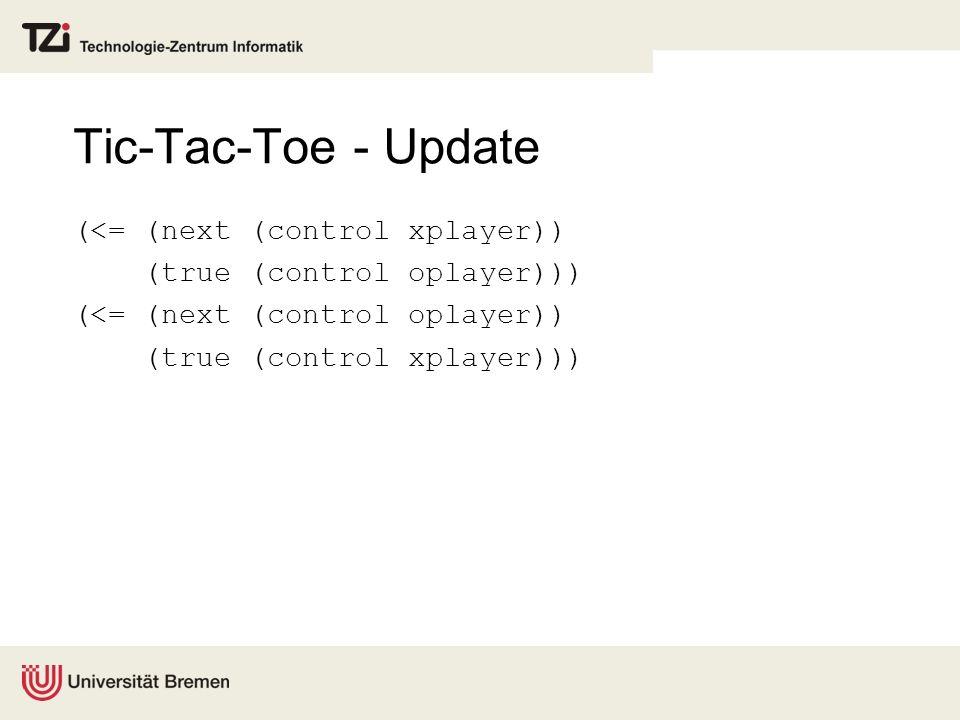 Tic-Tac-Toe - Update (<= (next (control xplayer)) (true (control oplayer))) (<= (next (control oplayer)) (true (control xplayer)))