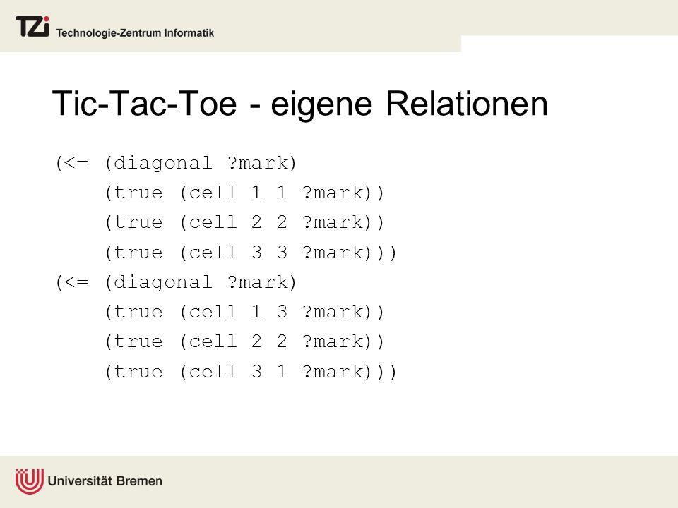 Tic-Tac-Toe - eigene Relationen (<= (diagonal ?mark) (true (cell 1 1 ?mark)) (true (cell 2 2 ?mark)) (true (cell 3 3 ?mark))) (<= (diagonal ?mark) (tr
