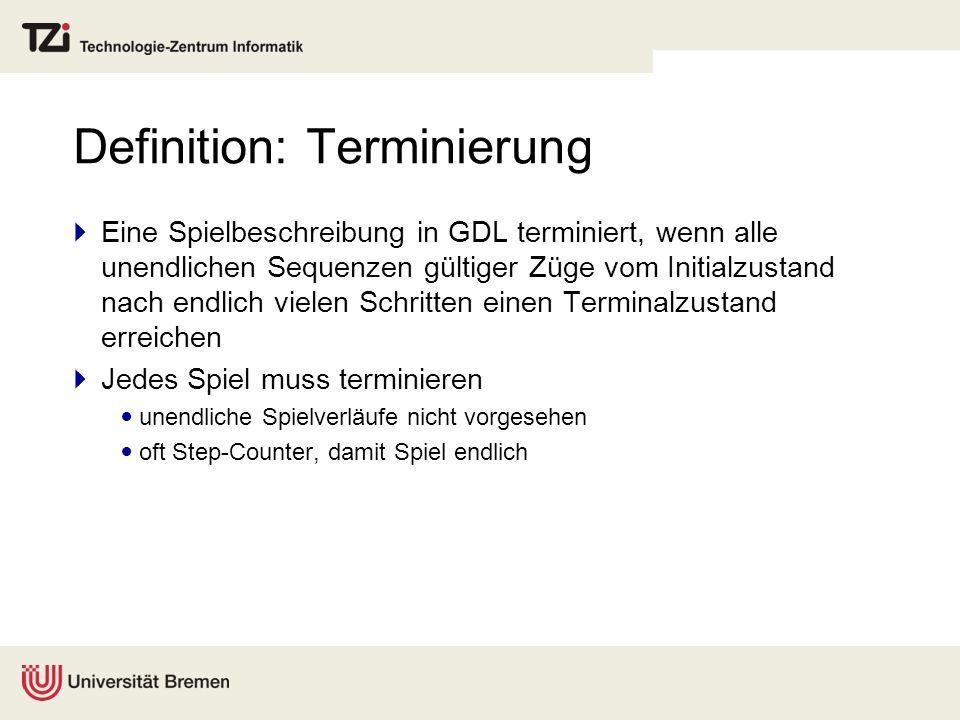 Definition: Terminierung Eine Spielbeschreibung in GDL terminiert, wenn alle unendlichen Sequenzen gültiger Züge vom Initialzustand nach endlich viele