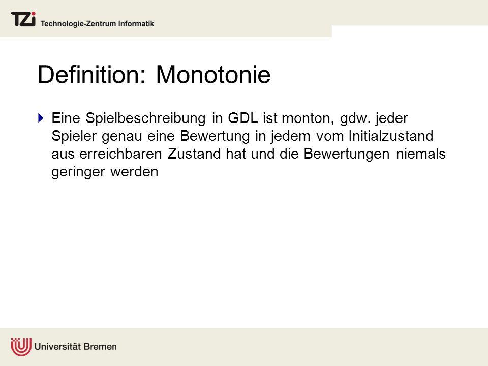 Definition: Monotonie Eine Spielbeschreibung in GDL ist monton, gdw. jeder Spieler genau eine Bewertung in jedem vom Initialzustand aus erreichbaren Z