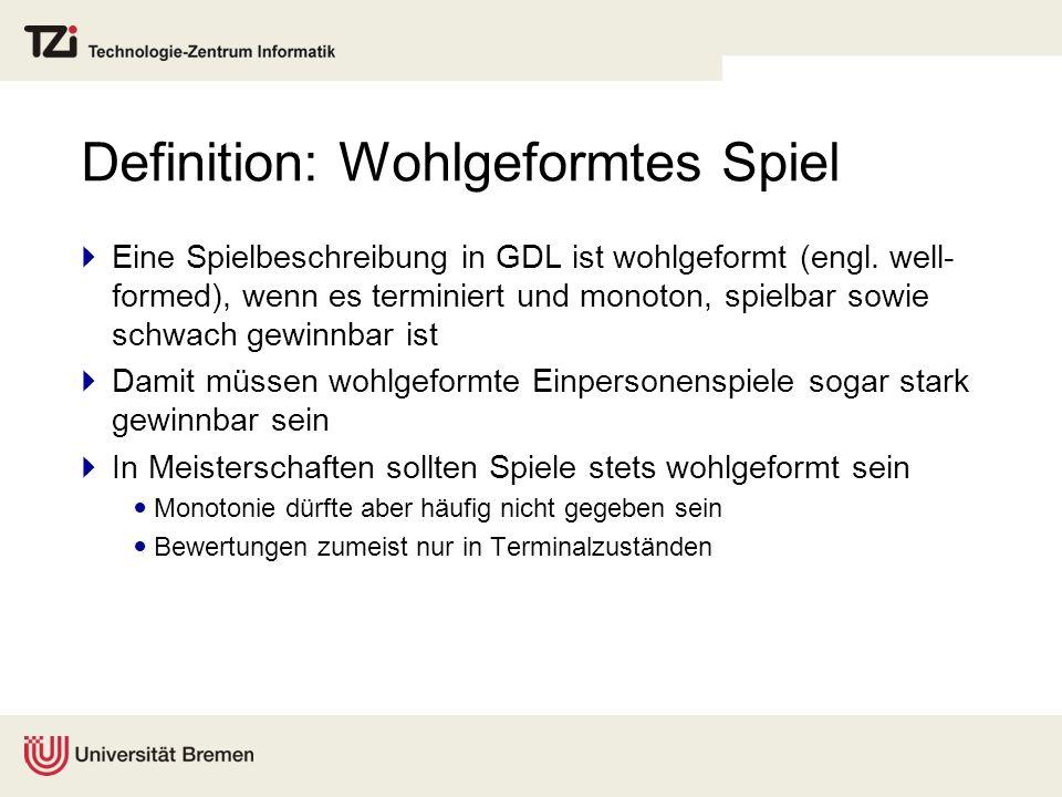 Definition: Wohlgeformtes Spiel Eine Spielbeschreibung in GDL ist wohlgeformt (engl. well- formed), wenn es terminiert und monoton, spielbar sowie sch