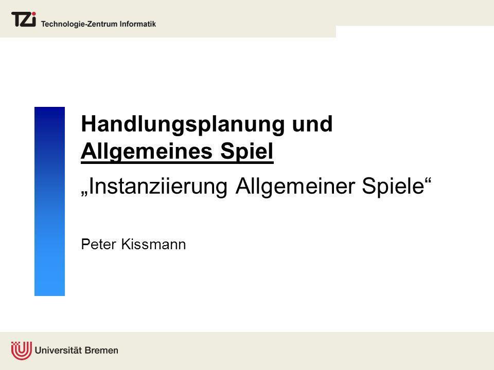 Handlungsplanung und Allgemeines Spiel Instanziierung Allgemeiner Spiele Peter Kissmann