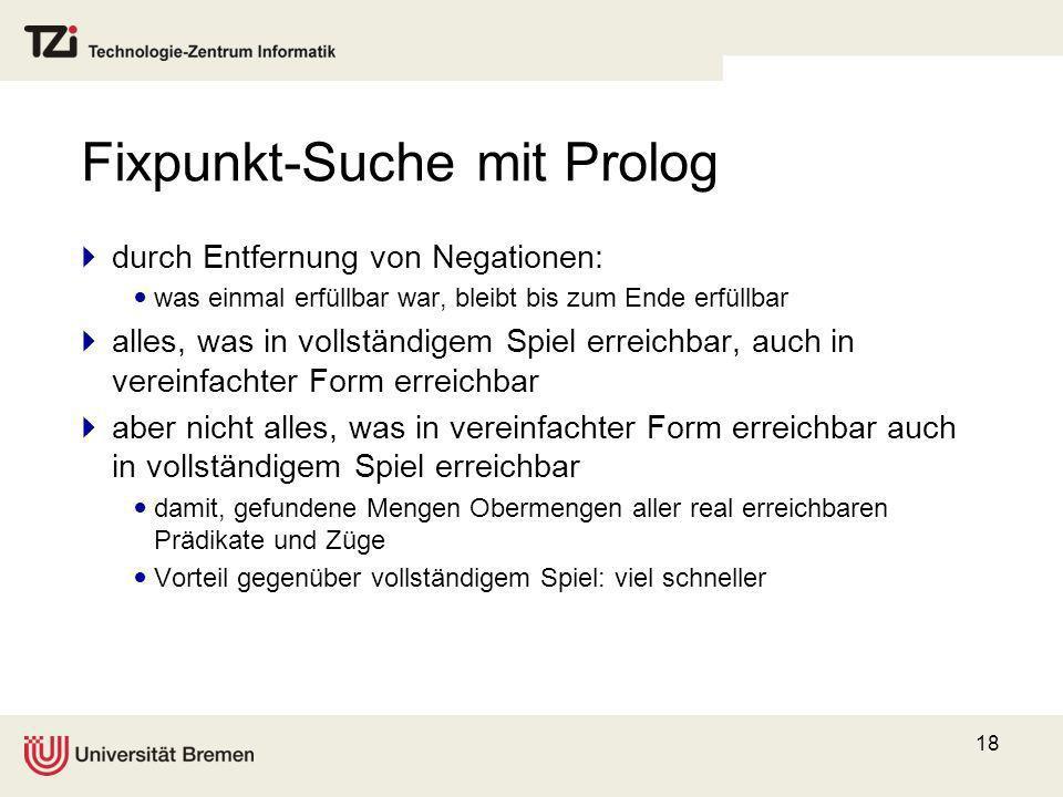 18 Fixpunkt-Suche mit Prolog durch Entfernung von Negationen: was einmal erfüllbar war, bleibt bis zum Ende erfüllbar alles, was in vollständigem Spie