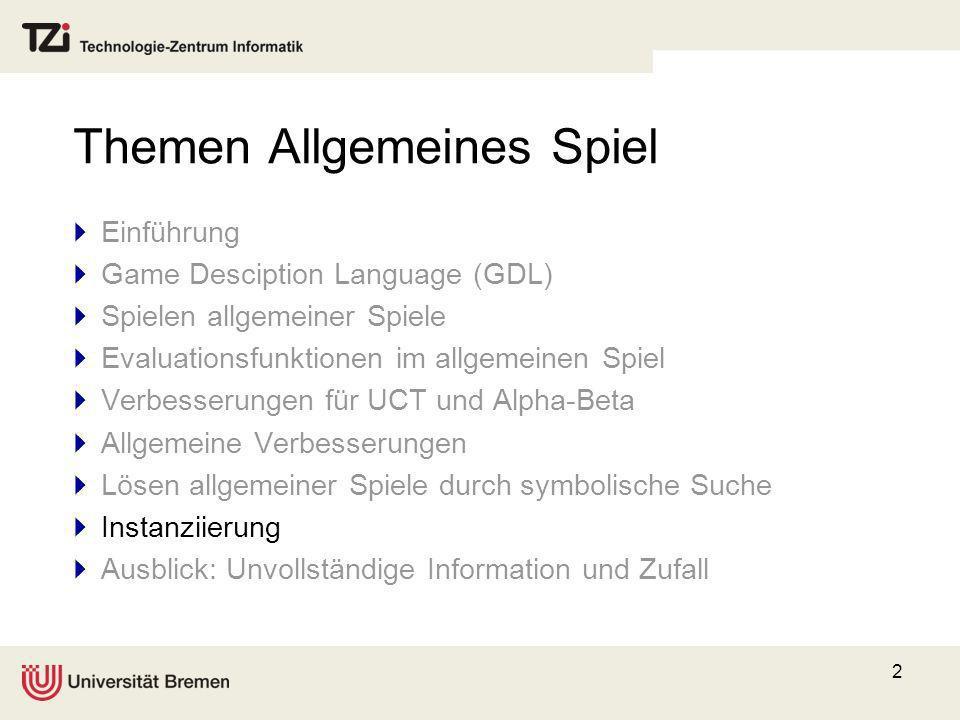 2 Themen Allgemeines Spiel Einführung Game Desciption Language (GDL) Spielen allgemeiner Spiele Evaluationsfunktionen im allgemeinen Spiel Verbesserun
