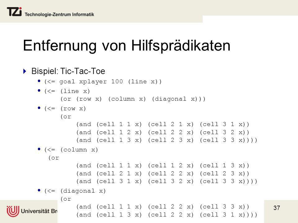 37 Entfernung von Hilfsprädikaten Bispiel: Tic-Tac-Toe (<= goal xplayer 100 (line x)) (<= (line x) (or (row x) (column x) (diagonal x))) (<= (row x) (