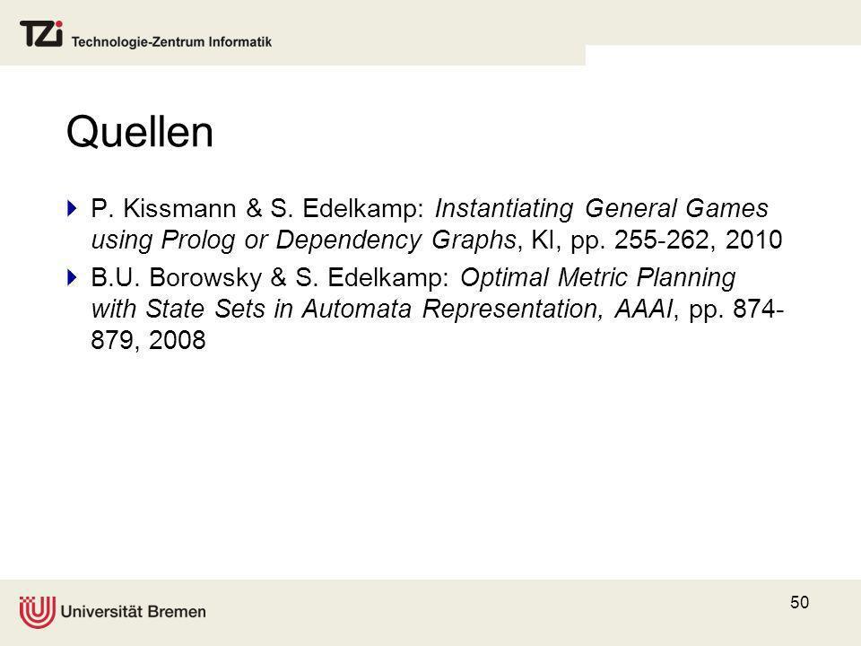 50 Quellen P. Kissmann & S. Edelkamp: Instantiating General Games using Prolog or Dependency Graphs, KI, pp. 255-262, 2010 B.U. Borowsky & S. Edelkamp