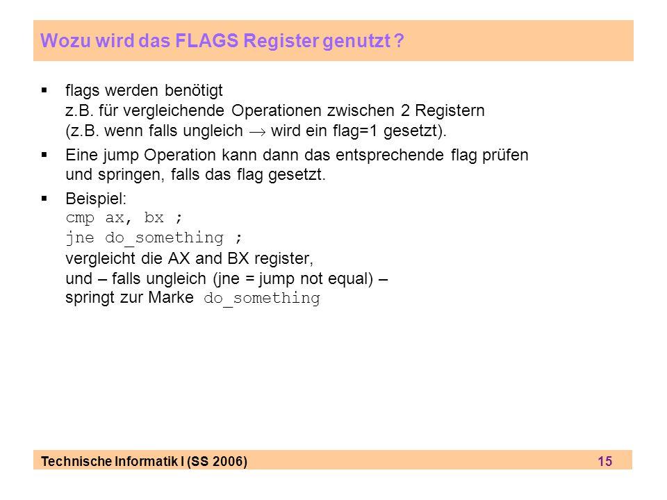 Technische Informatik I (SS 2006) 15 Wozu wird das FLAGS Register genutzt ? flags werden ben ö tigt z.B. f ü r vergleichende Operationen zwischen 2 Re