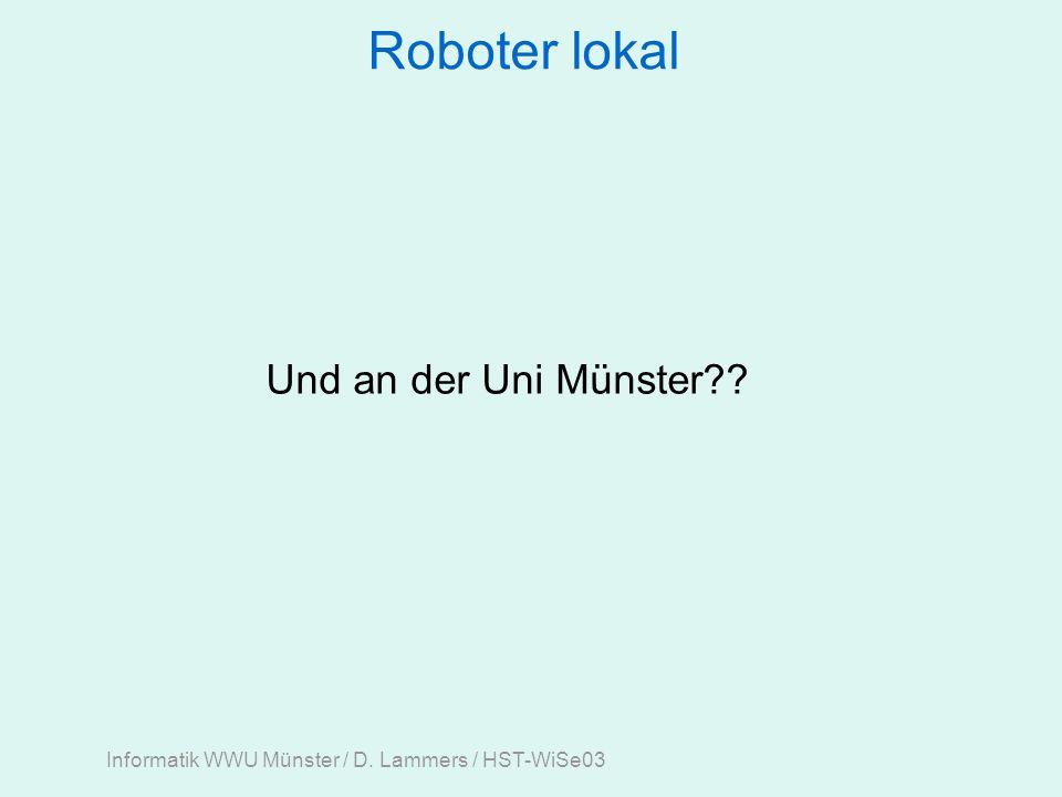 Informatik WWU Münster / D. Lammers / HST-WiSe03 Roboter lokal Und an der Uni Münster