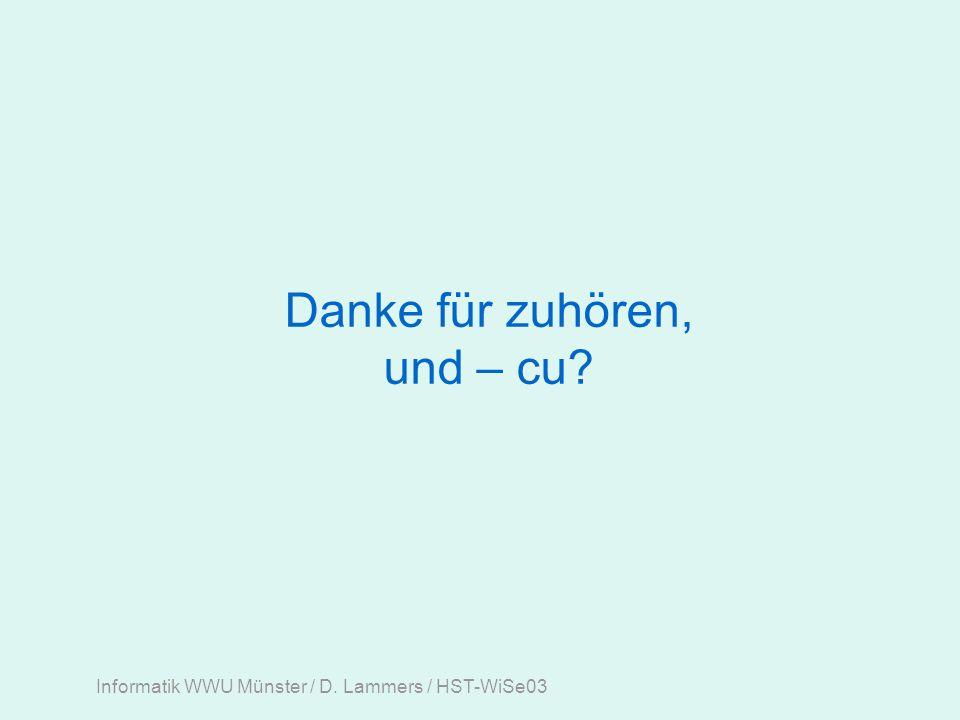 Informatik WWU Münster / D. Lammers / HST-WiSe03 Danke für zuhören, und – cu