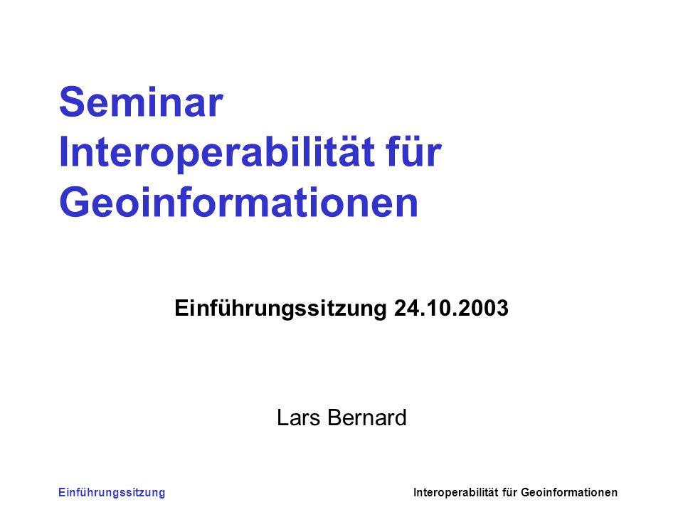 EinführungssitzungInteroperabilität für Geoinformationen Fahrplan Block 5 (22.01.04, Morgens) 5.1 GDI - Überblick und Ausblick 5.2 GDI - Diskussion Block 6 Seminarevaluierung, Diskussion und Abschluss (23.01.2004, Mittags)