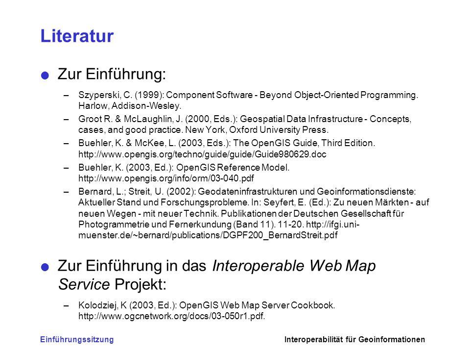 EinführungssitzungInteroperabilität für Geoinformationen Literatur Zur Einführung: –Szyperski, C. (1999): Component Software - Beyond Object-Oriented