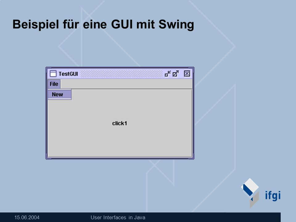 User Interfaces in Java Beispiel für eine GUI mit Swing
