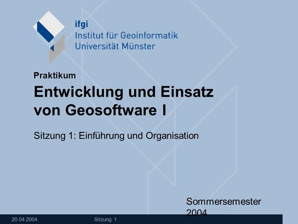 Sommersemester 2004 Jan Drewnak 20.04.2004 Sitzung 1 Praktikum Entwicklung und Einsatz von Geosoftware I Sitzung 1: Einführung und Organisation