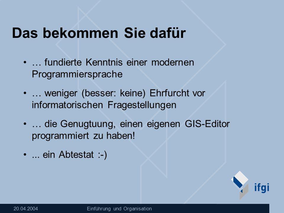 20.04.2004Einführung und Organisation Das bekommen Sie dafür … fundierte Kenntnis einer modernen Programmiersprache … weniger (besser: keine) Ehrfurch