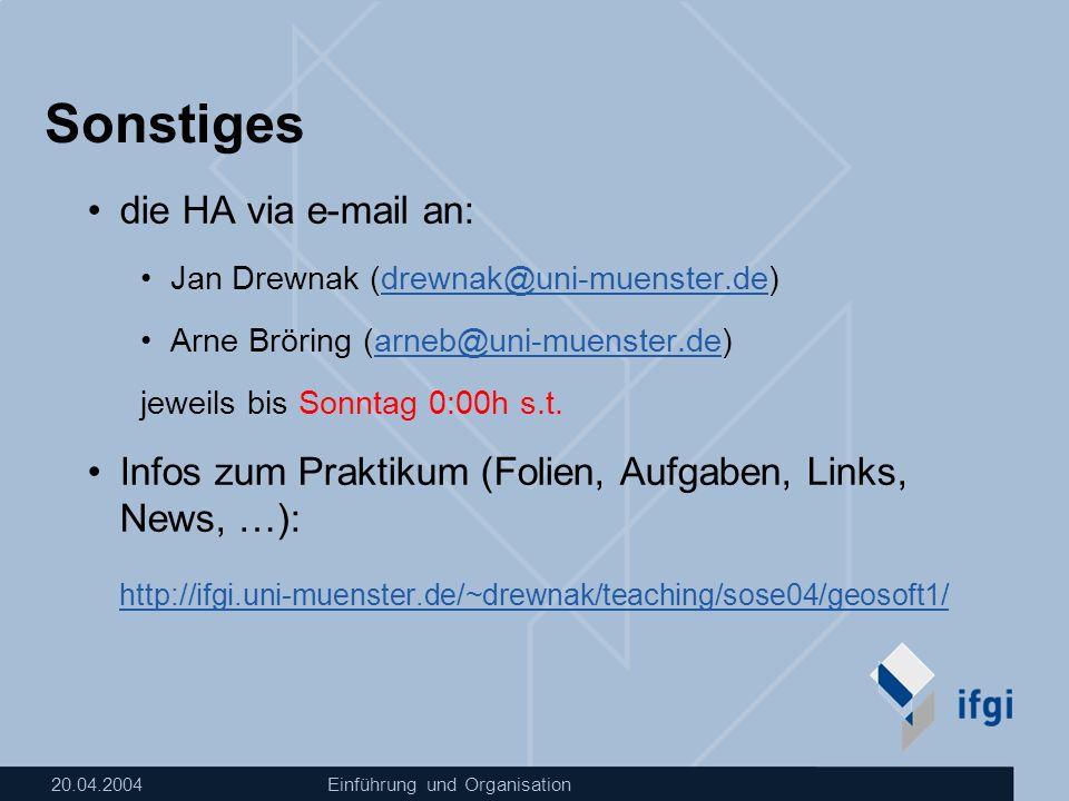 20.04.2004Einführung und Organisation Sonstiges die HA via e-mail an: Jan Drewnak (drewnak@uni-muenster.de)drewnak@uni-muenster.de Arne Bröring (arneb@uni-muenster.de)arneb@uni-muenster.de jeweils bis Sonntag 0:00h s.t.