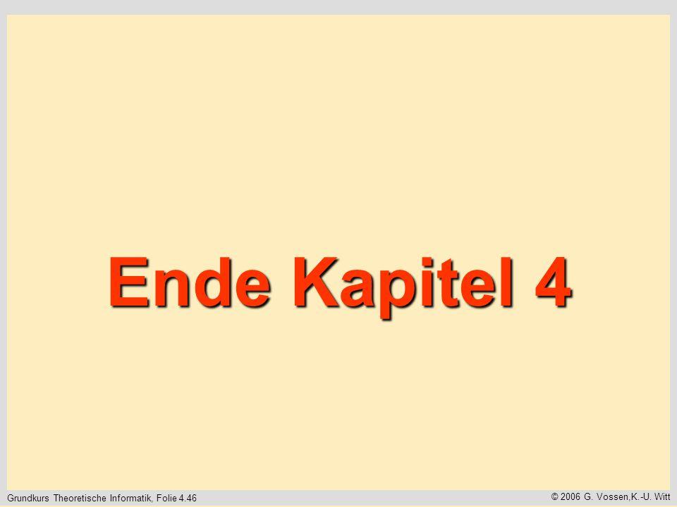 Grundkurs Theoretische Informatik, Folie 4.46 © 2006 G. Vossen,K.-U. Witt Ende Kapitel 4