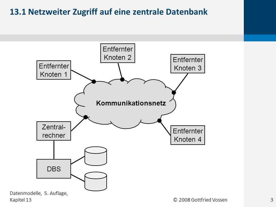 © 2008 Gottfried Vossen Zentral- rechner Entfernter Knoten 4 Kommunikationsnetz Entfernter Knoten 3 Entfernter Knoten 2 Entfernter Knoten 1 DBS 13.1 N