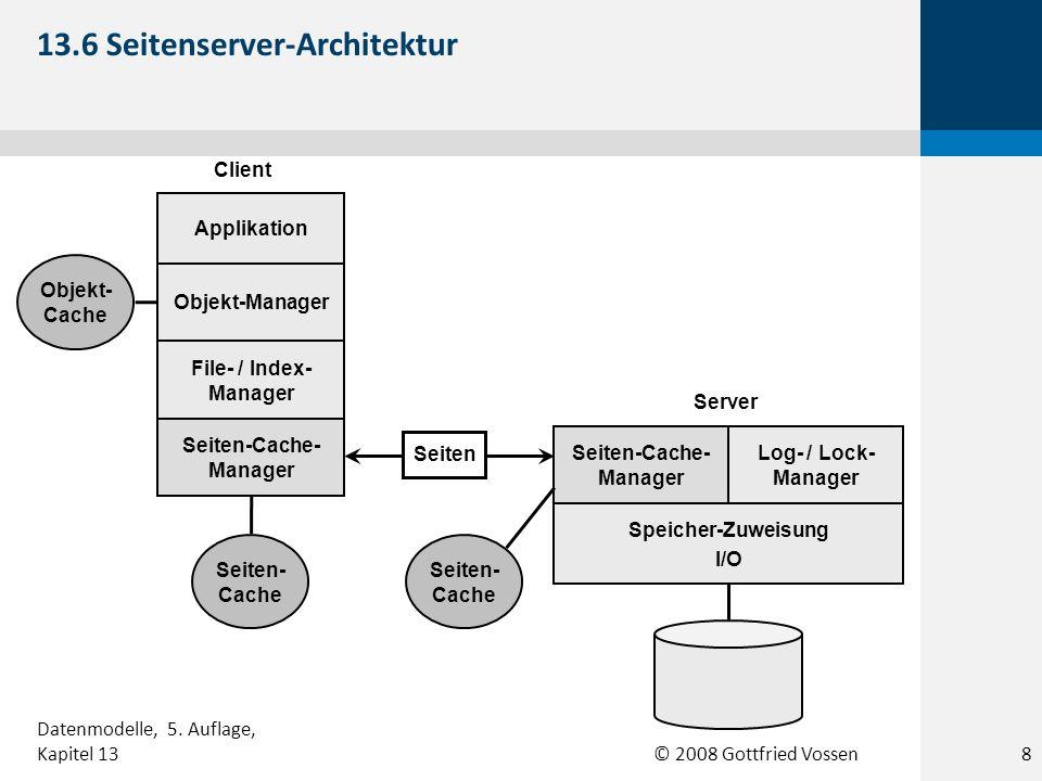 © 2008 Gottfried Vossen Seiten- Cache Objekt-Manager File- / Index- Manager Seiten-Cache- Manager Applikation Speicher-Zuweisung I/O Log- / Lock- Mana