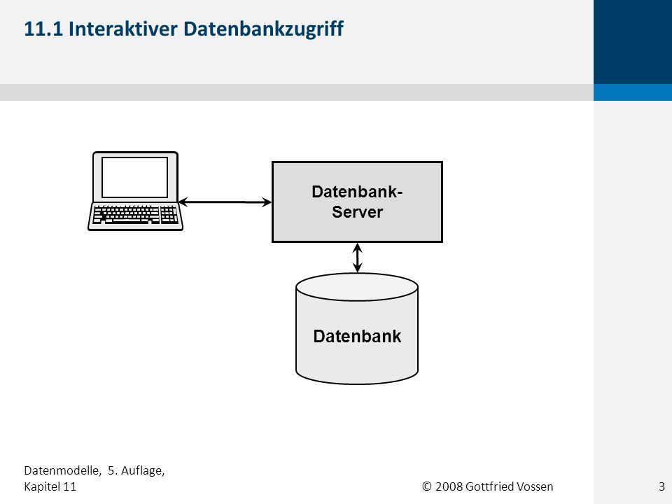© 2008 Gottfried Vossen Datenbank Datenbank- Server Programmiersprachen- Umgebung 11.2 Datenbankzugriff per Programm 4 Datenmodelle, 5.