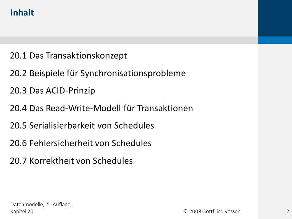 © 2008 Gottfried Vossen 20.1 Das Transaktionskonzept 20.2 Beispiele für Synchronisationsprobleme 20.3 Das ACID-Prinzip 20.4 Das Read-Write-Modell für