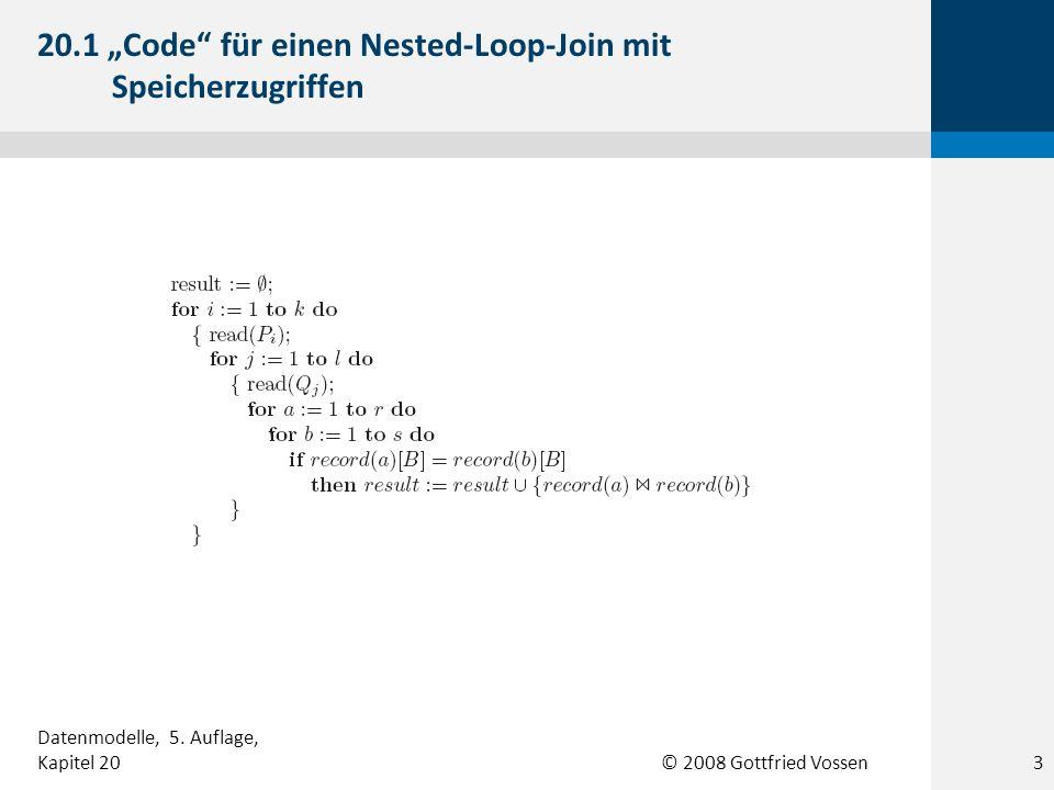 © 2008 Gottfried Vossen 20.1 Code für einen Nested-Loop-Join mit Speicherzugriffen 3 Datenmodelle, 5. Auflage, Kapitel 20