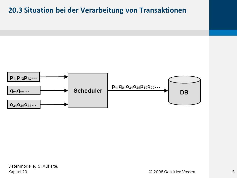 © 2008 Gottfried Vossen DB p 11 p 12 p 13 … q 21 q 22 … o 31 o 32 o 33 … p 11 q 21 o 31 o 32 p 12 q 22 … Scheduler 20.3 Situation bei der Verarbeitung