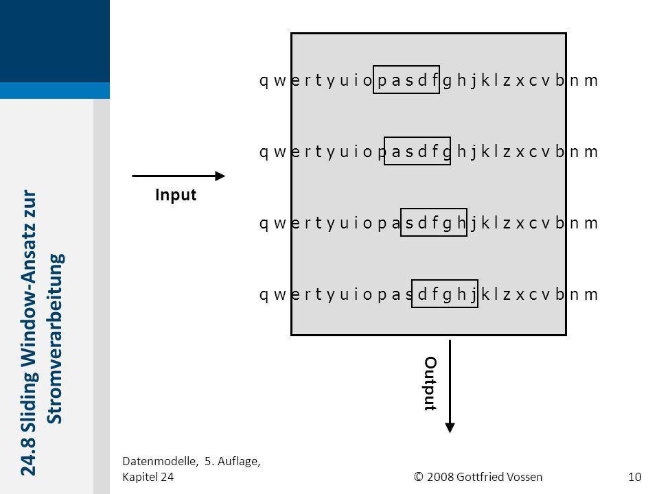 © 2008 Gottfried Vossen q w e r t y u i o p a s d f g h j k l z x c v b n m Input Output 24.8 Sliding Window-Ansatz zur Stromverarbeitung Datenmodelle, 5.