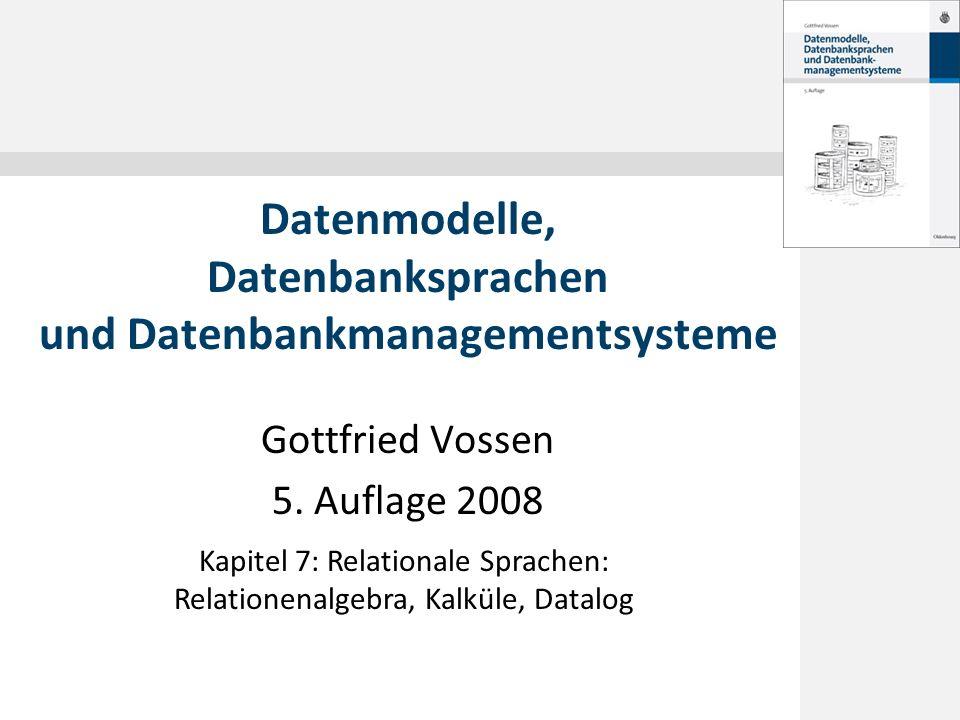 © 2008 Gottfried Vossen Inhalt 7.1 Die Relationenalgebra 7.2 Relationenkalküle 7.3 View-Updates 7.4 Grundlagen von Datalog 7.5 Konzepte der Theorie von Anfragesprachen 2 Datenmodelle, 5.