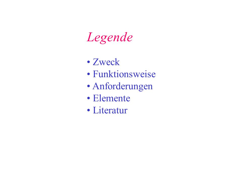 Legende Zweck Funktionsweise Anforderungen Elemente Literatur