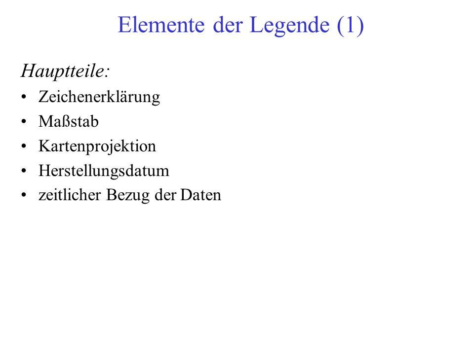 Elemente der Legende (1) Hauptteile: Zeichenerklärung Maßstab Kartenprojektion Herstellungsdatum zeitlicher Bezug der Daten