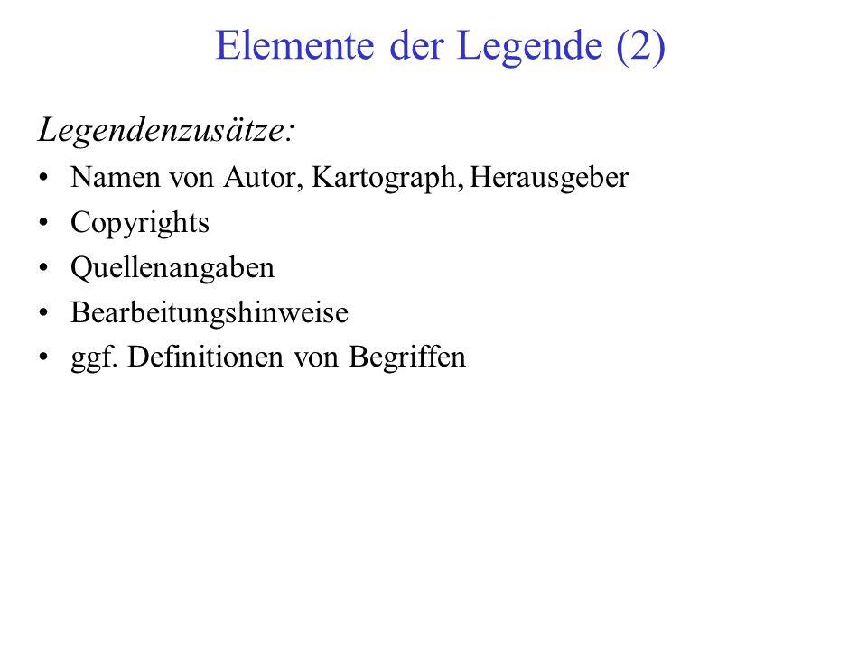 Elemente der Legende (2) Legendenzusätze: Namen von Autor, Kartograph, Herausgeber Copyrights Quellenangaben Bearbeitungshinweise ggf.