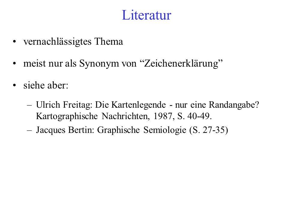 Literatur vernachlässigtes Thema meist nur als Synonym von Zeichenerklärung siehe aber: –Ulrich Freitag: Die Kartenlegende - nur eine Randangabe.