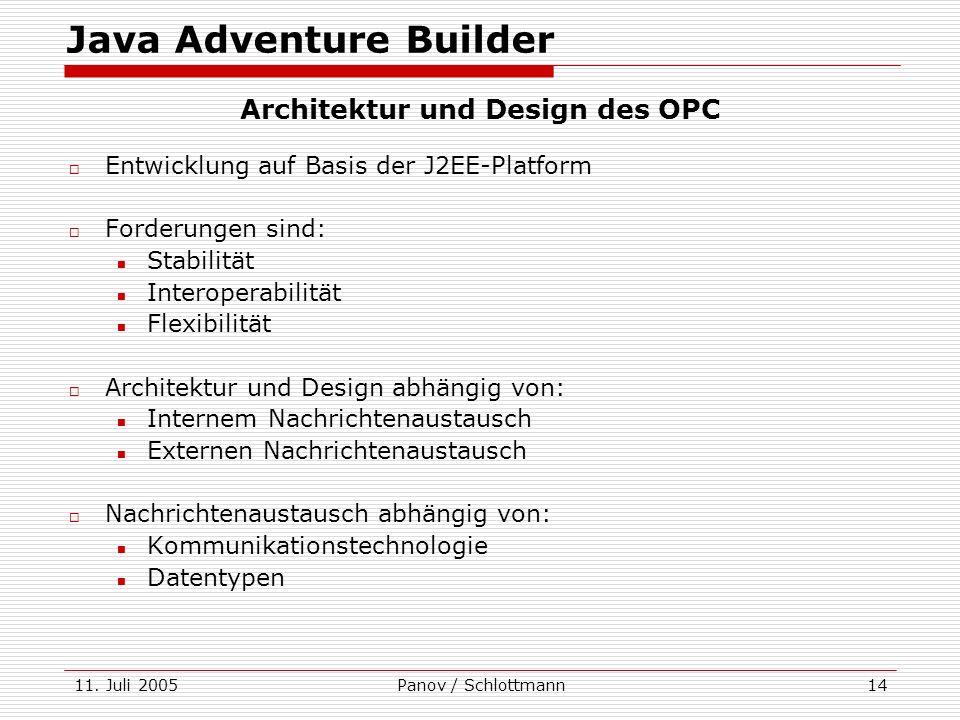 11. Juli 2005Panov / Schlottmann14 Java Adventure Builder Architektur und Design des OPC Entwicklung auf Basis der J2EE-Platform Forderungen sind: Sta