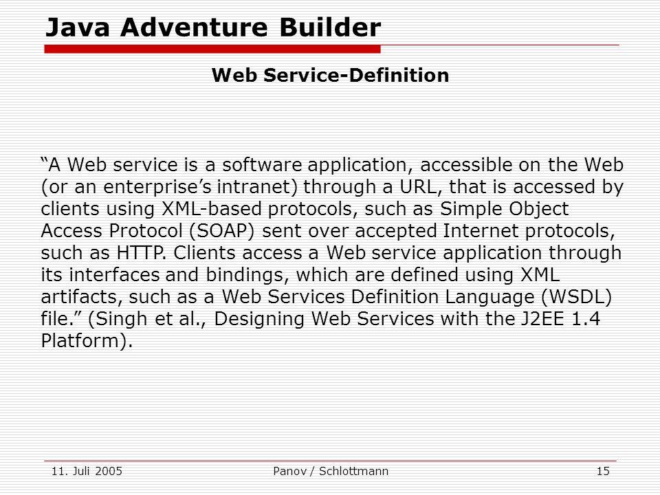 11. Juli 2005Panov / Schlottmann15 A Web service is a software application, accessible on the Web (or an enterprises intranet) through a URL, that is