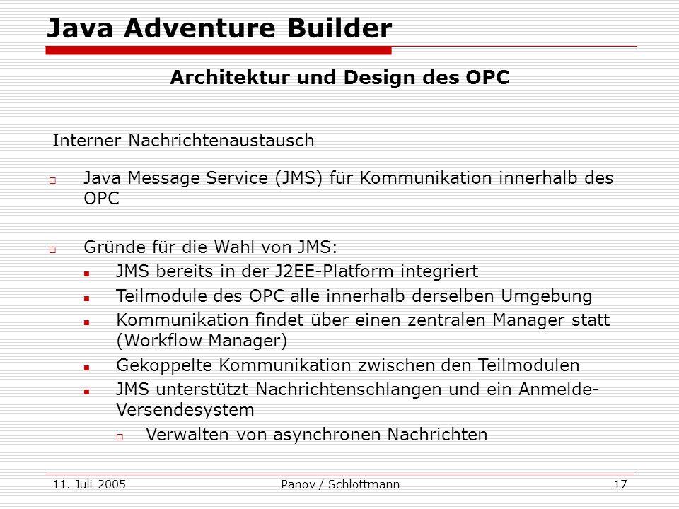 11. Juli 2005Panov / Schlottmann17 Java Message Service (JMS) für Kommunikation innerhalb des OPC Gründe für die Wahl von JMS: JMS bereits in der J2EE