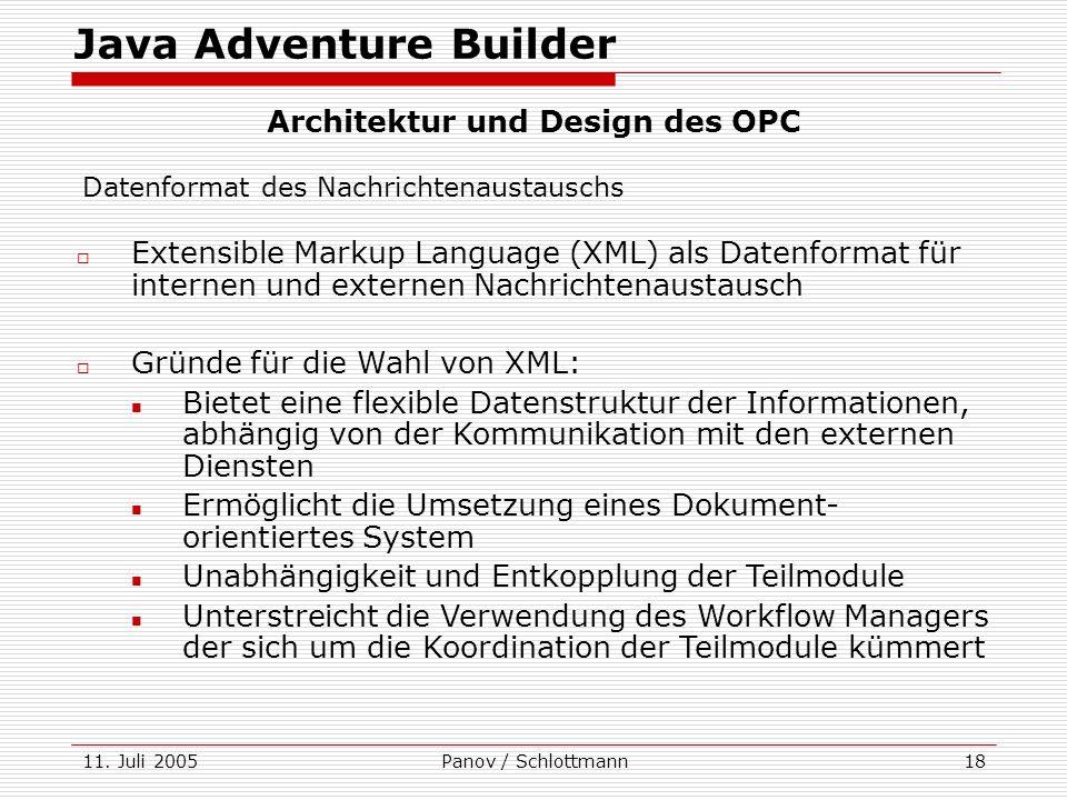 11. Juli 2005Panov / Schlottmann18 Extensible Markup Language (XML) als Datenformat für internen und externen Nachrichtenaustausch Gründe für die Wahl