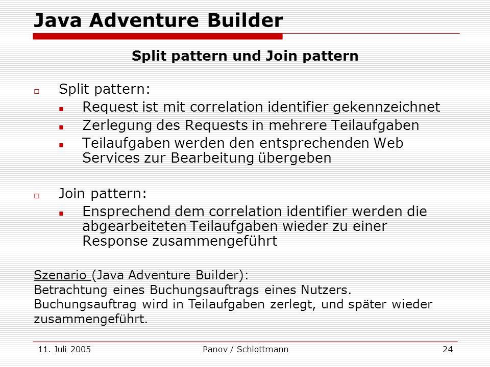 11. Juli 2005Panov / Schlottmann24 Split pattern: Request ist mit correlation identifier gekennzeichnet Zerlegung des Requests in mehrere Teilaufgaben