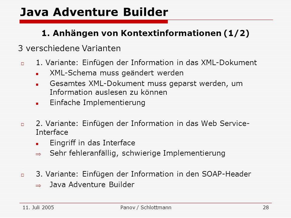 11. Juli 2005Panov / Schlottmann28 1. Variante: Einfügen der Information in das XML-Dokument XML-Schema muss geändert werden Gesamtes XML-Dokument mus